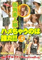 街角素人娘 ハメちゃうのは誰だ!! Vol.12