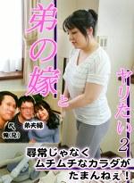 弟の嫁さんとヤリたい(2)~尋常じゃなくムチムチなカラダがたまんねエ!