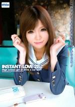 INSTANT LOVE 28 これがイマドキ女子校生のリアルSEX!