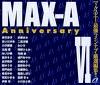 MAX-A AnniversaryⅥ